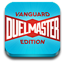 Get Duel Master: Cardfight!! Vanguard Edition for iPhone, iPod Touch, and iPad!